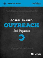 Gospel Shaped Outreach Leader's Guide - Erik Raymond
