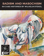 SADISM AND MASOCHISM : The 64 Case Histories - Wilhelm Stekel