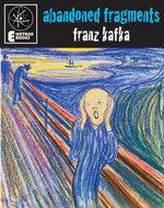 Abandoned Fragments : Unedited Works 1897-1917 - Franz Kafka