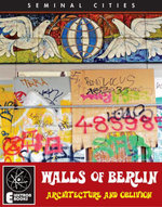 THE WALLS OF BERLIN : Architecture And Oblivion - Stephen Barber