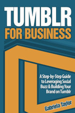Tumblr for Business : Using Tumblr to Leverage Social Buzz and Develop a Brand Awareness Strategy for Your Business - Gabriela Taylor