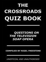 The Crossroads Quiz Book : 350 Questions on the Television Soap Opera - Nigel Freestone