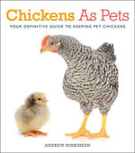 Chickens as Pets : Your Definitive Guide to Keeping Pet Chickens - Andrew Hinkinson