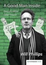 A Good Man Inside : Diary of a White Collar Prisoner - Will Phillips