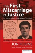 The First Miscarriage of Justice : The 'Unreported and Amazing' Case of Tony Stock - Jon Robins
