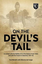 On the Devil's Tail : In Combat with the Waffen-SS on the Eastern Front 1945, and with the French in Indochina 1951-54 - Paul Martelli