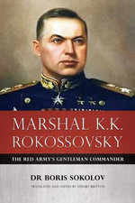 Marshal K.K. Rokossovsky : The Red Army's Gentleman Commander - Boris Sokolov