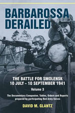 Barbarossa Derailed. The Battle for Smolensk 10 July-10 September 1941 : Documentary Companion. Tables, Orders and Reports Prepared by Participating Red Army Forces v. 3 - David M. Glantz