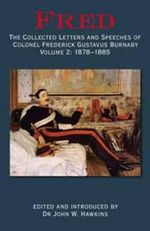 Fred: 1878-1885 v. 2 : The Collected Letters and Speeches of Colonel Frederick Gustavus Burnaby - John W. Hawkins
