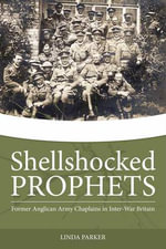 Shell-Shocked Prophets : Former Anglican Army Chaplains in Inter-war Britain - Linda Parker