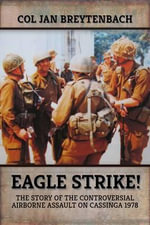 Eagle Strike! : The Story of the Controversial Airborne Assault on Cassinga 1978 - Colonel Jan Breytenbach