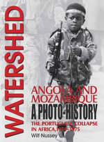 Watershed: Angola and Mozambique : The Portuguese Collapse in Africa 1974-1975, a Photo History - Wilf Nussey