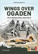 Wings Over Ogaden : The Ethiopian - Somali War, 1978 - 1979 - Tom Cooper
