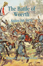 Battle of Woerth : August 6th 1870 - G. F. R. Henderson