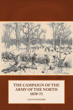 The Campaign of the Army of the North : 1870-71 - Louis Faidherbe