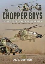 The Chopper Boys : Helicopter Warfare in Africa - Al J. Venter