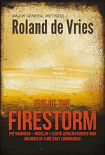 Eye of the Firestorm : The Namibian-Angolan South African Border War: Memoirs of a Military Commander - Roland De Vries