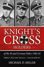 Knight's Cross Holders of the SS and German Police 1940-45: Volume 1 : Miervaldis Adamsons - Georg Hurdelbrink - Michael D. Miller