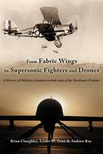 From Fabric Wings to Supersonic Fighters and Drones : A History of Military Aviation on Both Sides of the North-West Frontier - Brian Cloughley