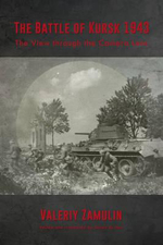 The Battle of Kursk 1943 : The View Through the Camera Lens - Valeriy Zamulin