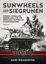 Sunwheels and Siegrunen: Volume 1 : Wiking, Nordland, Nederland and the Germanic Waffen-SS in Photographs - Marc Rikmenspoel