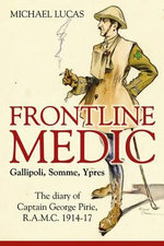 Frontline Medic - Gallipoli, Somme, Ypres : The Diary of Captain George Pirie, R.A.M.C., 1914-17 - Michael Lucas