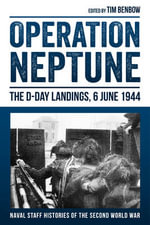 Operation Neptune : The D-Day Landings, 6 June 1944 - Tim Benbow