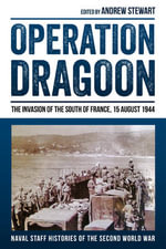 Operation Dragoon : The Invasion of the South of France, 15 August 1944 - Stewart Andrew