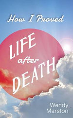 How I Proved Life After Death - Wendy Marston