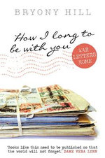 How I Long to be with You : War Letters Home - Bryony Hill