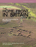 The Home Front in Britain 1914-1918 : An Archaeological Handbook