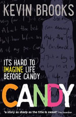 Candy : It's Hard to Imagine Life before Candy - Kevin Brooks