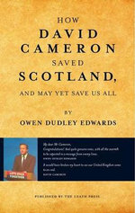 How David Cameron Saved Scotland - Owen Dudley-Edwards