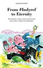 From #Indyref to Eternity : How Proud Scotia Came Within a Bawhair of Breaking Free - Douglas Lindsay