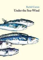 Under the Sea Wind : A Naturalist's Picture of Ocean Life - Rachel Carson