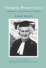Changing Women's Lives : A Biography of Dame Rosemary Murray - Alison Wilsom
