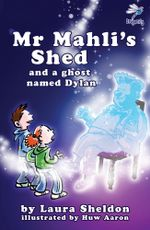 MR Mahli''s Shed : And the Ghost of Dylan Thomas: And the Ghost of Dylan Thomas - Laura Sheldon