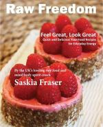 Raw Freedom : Quick and Delicious Raw Food Recipes for Everyday Energy. - Saskia Fraser