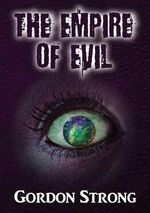 The Empire of Evil : A Cosmic Tale of Magic, Love & Multiple Dimensions - Gordon Strong