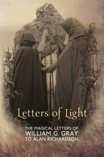 Letters of Light : The Magical Letters of William G. Gray to Alan Richardson - William G. Gray
