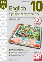 11+ Spelling and Vocabulary Workbook 10 : Advanced Level - Stephen C. Curran