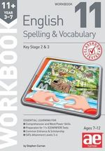 11+ Spelling and Vocabulary Workbook 11 : Advanced Level - Stephen C. Curran