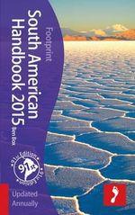 South American Handbook 2015 : Footprint Travel Guide - Ben Box
