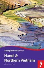 Hanoi & Northern Vietnam : Includes Halong Bay, Sapa, Haiphong, Cao-Bac-Lang, Ninh Binh - David W. Lloyd
