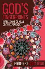 God's Fingerprints : Impressions of Near Death Experiences - Jody Long