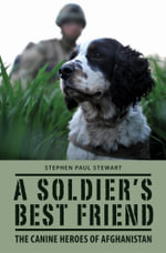 A Soldier's Best Friend : The canine heroes of Afghanistan - Stephen Paul Stewart