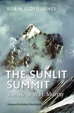 The Sunlit Summit : The Life of W. H. Hurray - Robin Lloyd-Jones