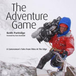 The Adventure Game : A Cameraman's Tales from Films at the Edge - Keith Partridge
