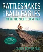 Rattlesnakes and Bald Eagles : Hiking the Pacific Crest Trail (Text Only) - Chris Townsend