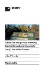 Advanced Interpretive Planning : Essential Concepts and Strategies for Today's Interpretive Planners - John a Veverka